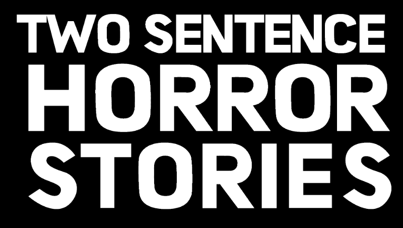 New TV Show on Stage13.com: Two Sentence Horror Stories